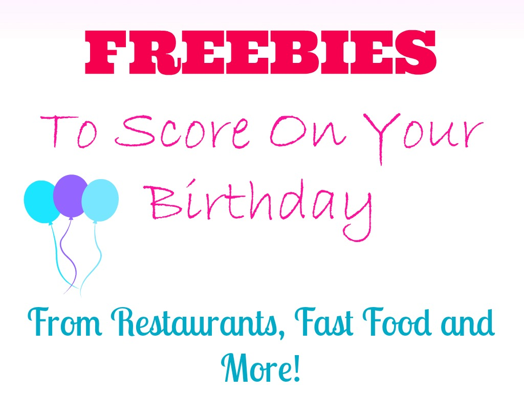 FREEBIES On Your Birthday