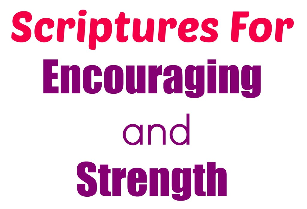 Scriptures for Encouraging and Strength