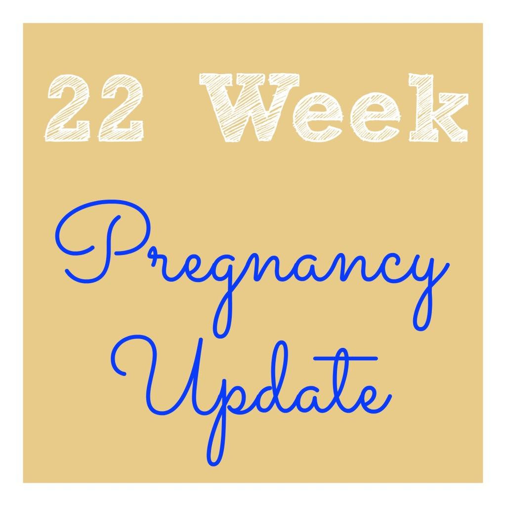 22 Week Pregnancy Update