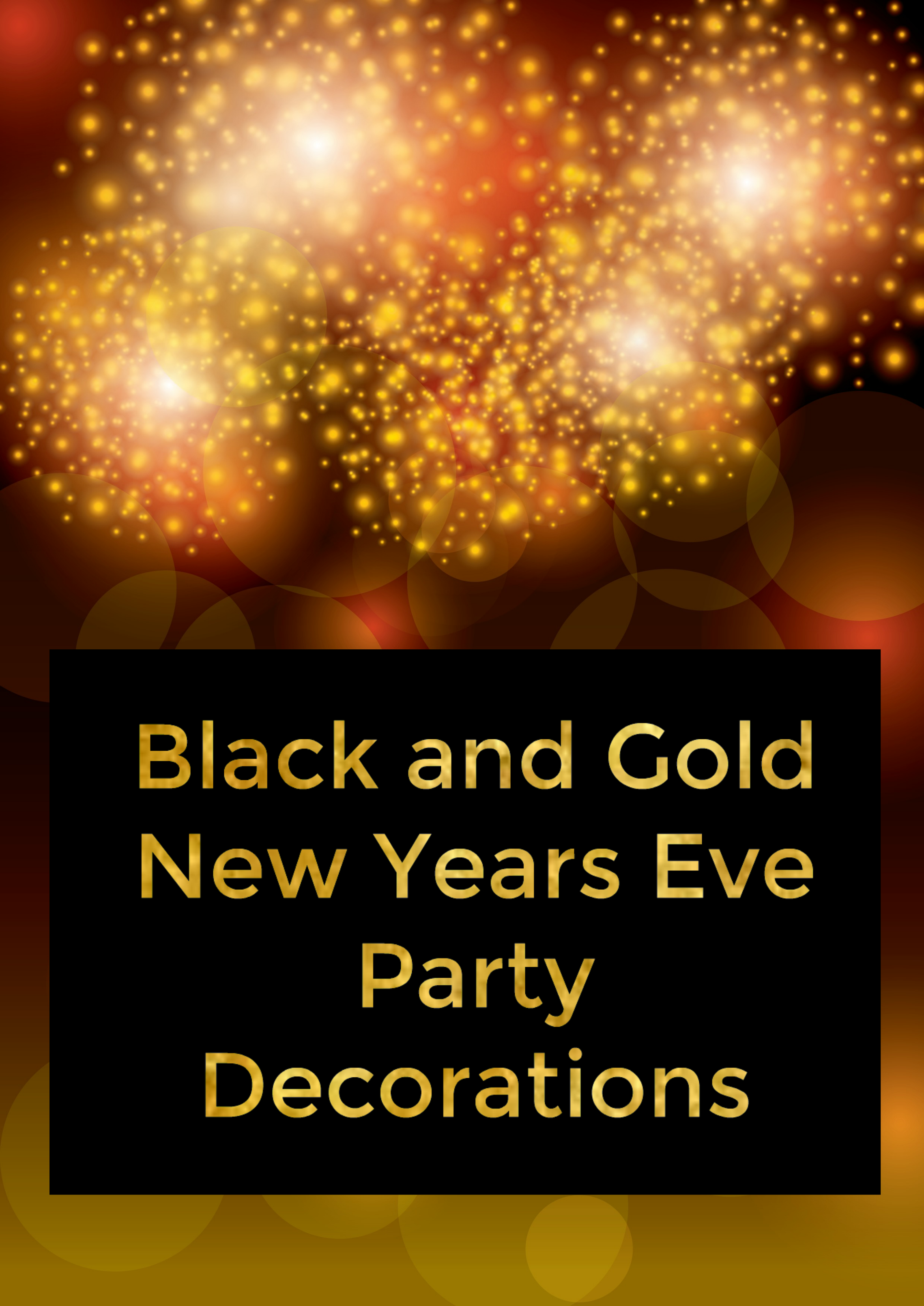 Black and Gold New Years Eve Party Decorations with Style ...